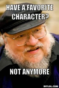 george-r-r-martin-meme-generator-have-a-favorite-character-not-anymore-cce918